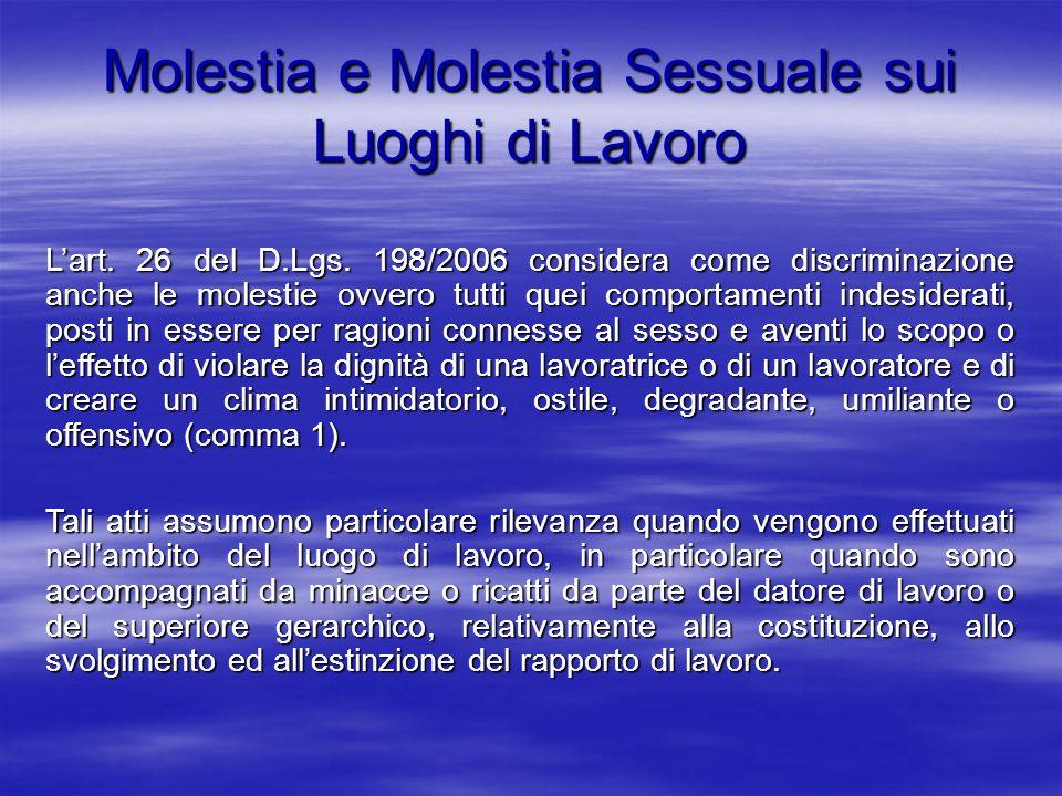 Molestia e Molestia Sessuale sui Luoghi di Lavoro Lart. 26 del D.Lgs. 198/2006 considera come discriminazione anche le molestie ovvero tutti quei comp