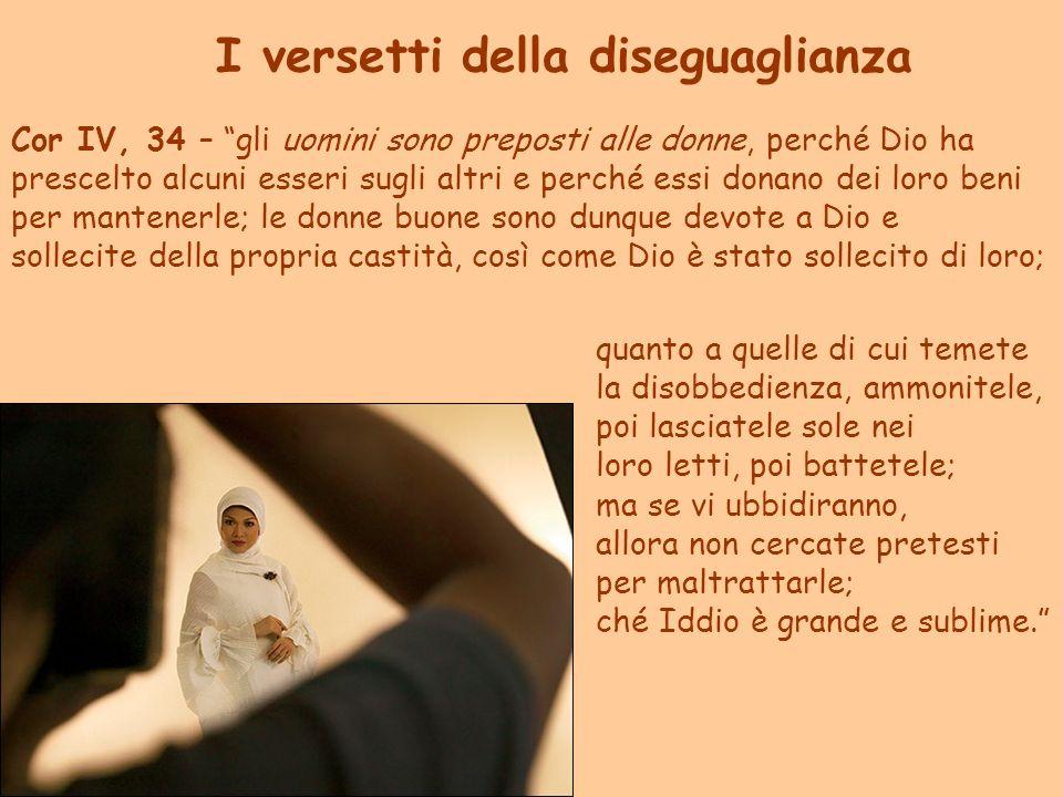 I versetti della diseguaglianza Cor IV, 34 – gli uomini sono preposti alle donne, perché Dio ha prescelto alcuni esseri sugli altri e perché essi dona