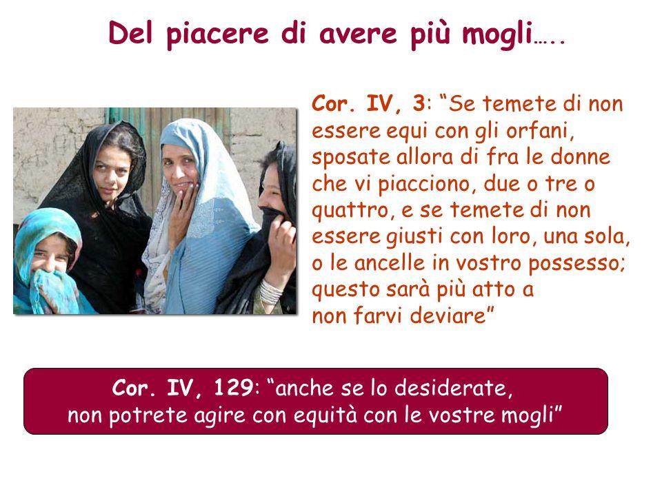 Del piacere di avere più mogli ….. Cor. IV, 3: Se temete di non essere equi con gli orfani, sposate allora di fra le donne che vi piacciono, due o tre