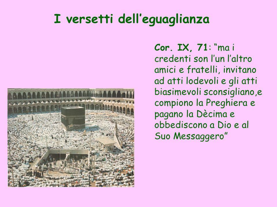 Cor. IX, 71: ma i credenti son lun laltro amici e fratelli, invitano ad atti lodevoli e gli atti biasimevoli sconsigliano,e compiono la Preghiera e pa