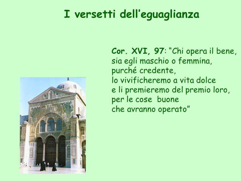 Cor. XVI, 97: Chi opera il bene, sia egli maschio o femmina, purché credente, lo vivificheremo a vita dolce e li premieremo del premio loro, per le co