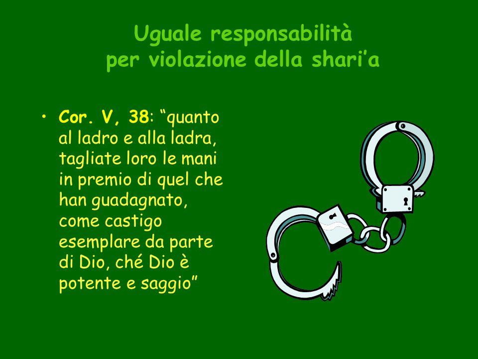 Uguale responsabilità per violazione della sharia Cor. V, 38: quanto al ladro e alla ladra, tagliate loro le mani in premio di quel che han guadagnato
