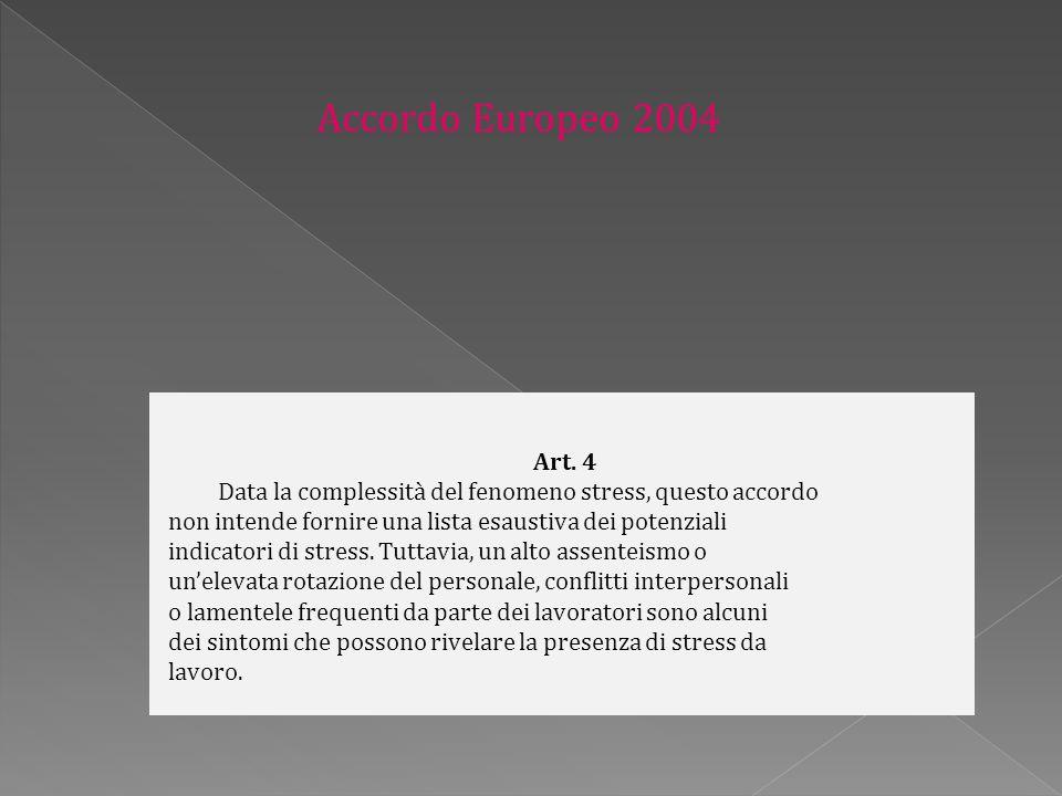 Art. 4 Data la complessità del fenomeno stress, questo accordo non intende fornire una lista esaustiva dei potenziali indicatori di stress. Tuttavia,