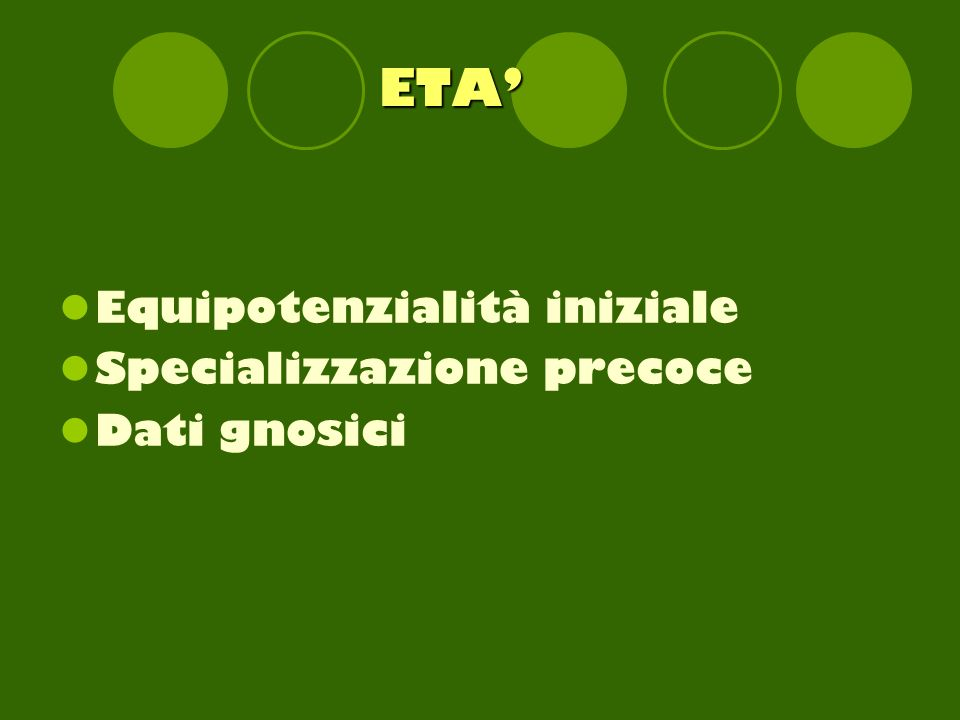 ETA Equipotenzialità iniziale Specializzazione precoce Dati gnosici