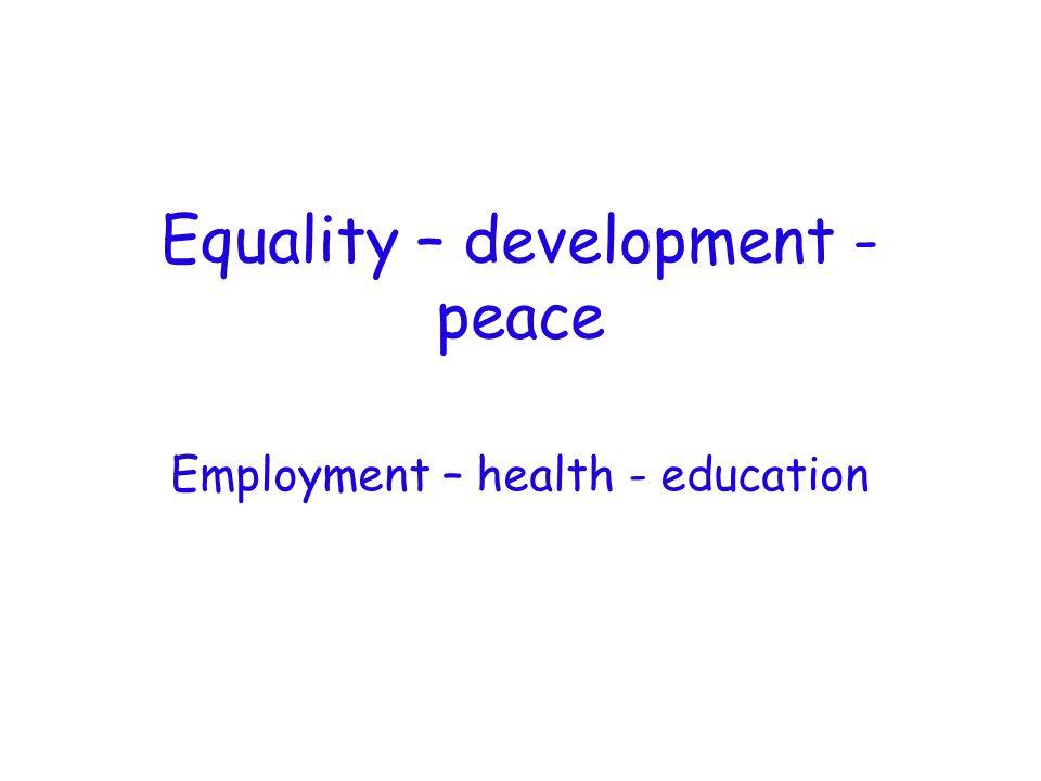 Equality – development - peace Employment – health - education