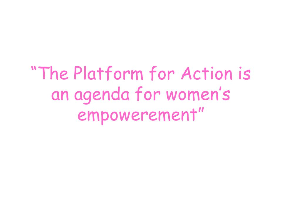 The Platform for Action is an agenda for womens empowerement