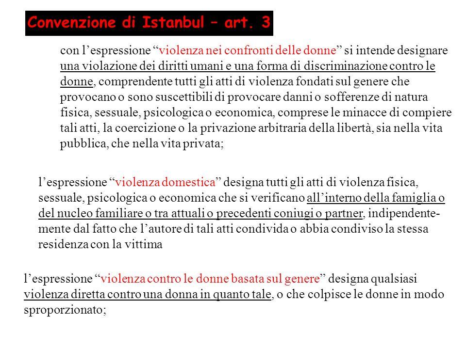 Convenzione di Istanbul – art. 3 con lespressione violenza nei confronti delle donne si intende designare una violazione dei diritti umani e una forma
