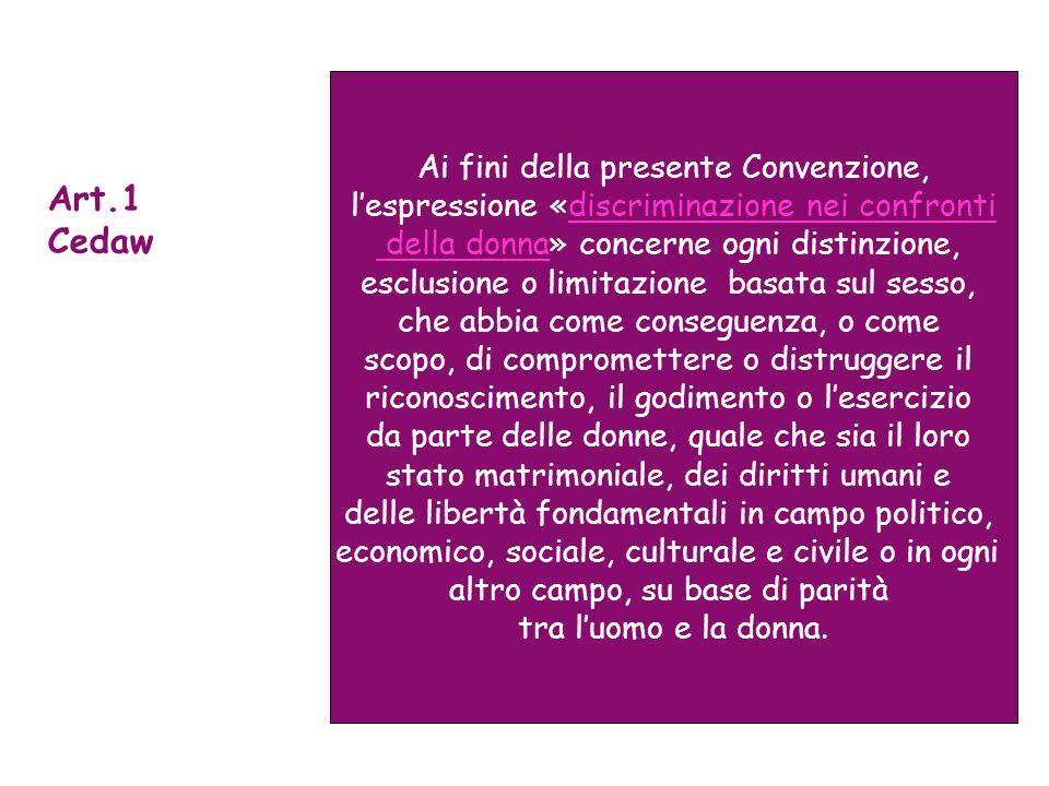 Ai fini della presente Convenzione, lespressione «discriminazione nei confronti della donna» concerne ogni distinzione, esclusione o limitazione basat
