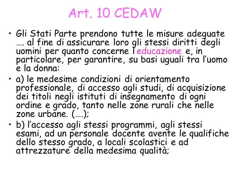 Art. 10 CEDAW Gli Stati Parte prendono tutte le misure adeguate …. al fine di assicurare loro gli stessi diritti degli uomini per quanto concerne ledu