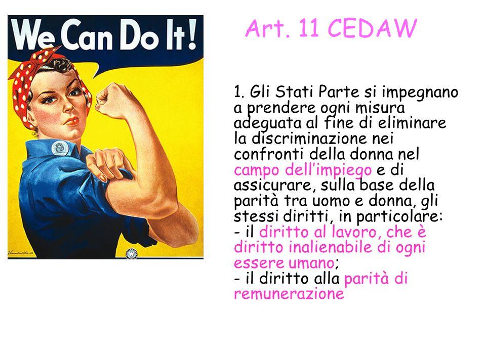 Art. 11 CEDAW 1. Gli Stati Parte si impegnano a prendere ogni misura adeguata al fine di eliminare la discriminazione nei confronti della donna nel ca