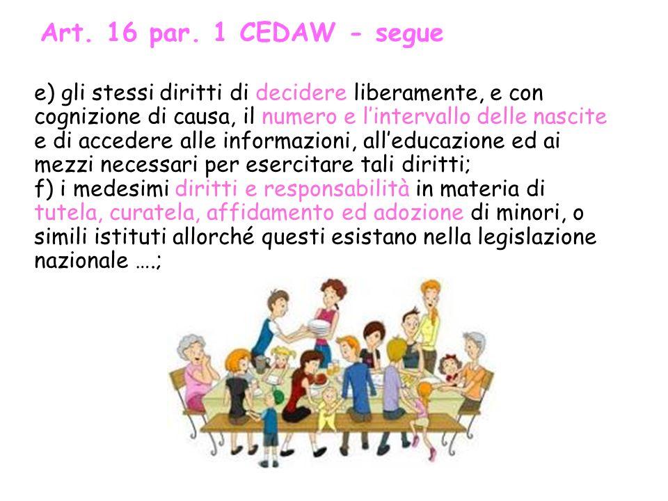 Art. 16 par. 1 CEDAW - segue e) gli stessi diritti di decidere liberamente, e con cognizione di causa, il numero e lintervallo delle nascite, e di acc