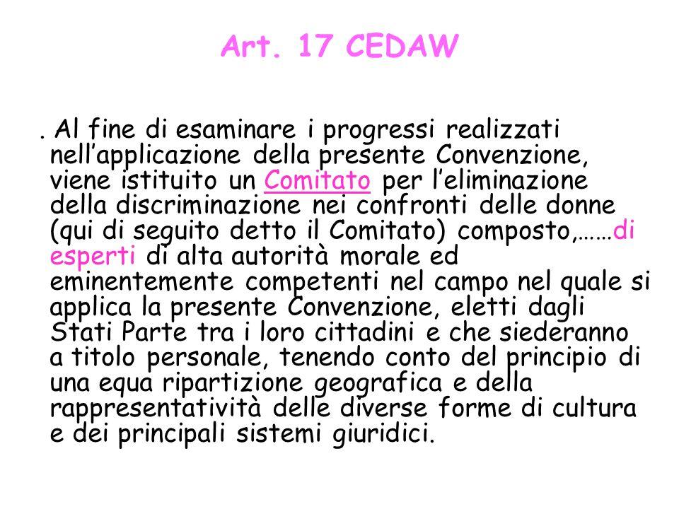 Art. 17 CEDAW 1. Al fine di esaminare i progressi realizzati nellapplicazione della presente Convenzione, viene istituito un Comitato per leliminazion