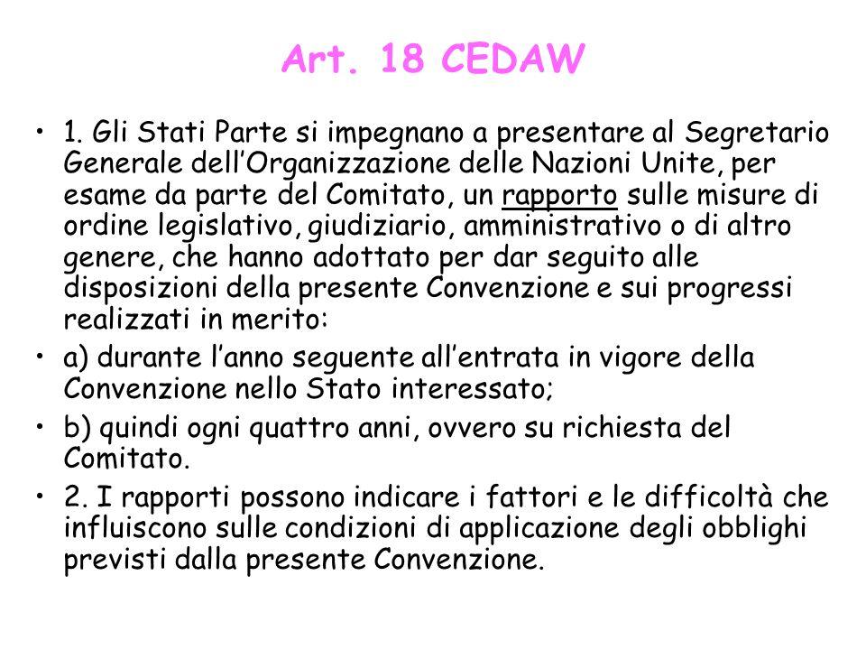 Art. 18 CEDAW 1. Gli Stati Parte si impegnano a presentare al Segretario Generale dellOrganizzazione delle Nazioni Unite, per esame da parte del Comit