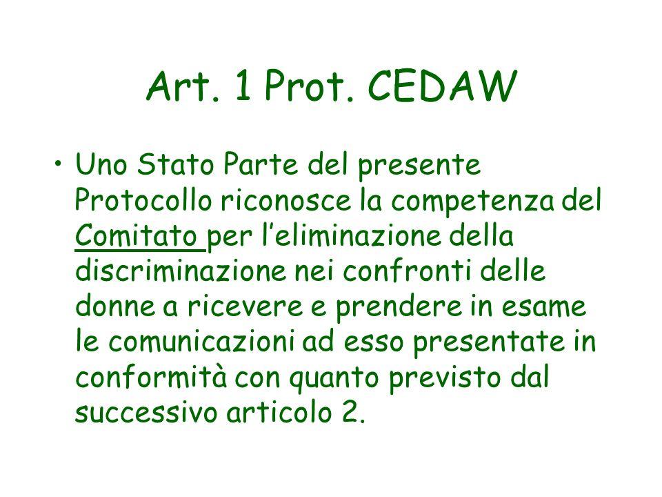 Art. 1 Prot. CEDAW Uno Stato Parte del presente Protocollo riconosce la competenza del Comitato per leliminazione della discriminazione nei confronti