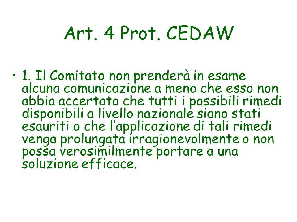Art. 4 Prot. CEDAW 1. Il Comitato non prenderà in esame alcuna comunicazione a meno che esso non abbia accertato che tutti i possibili rimedi disponib