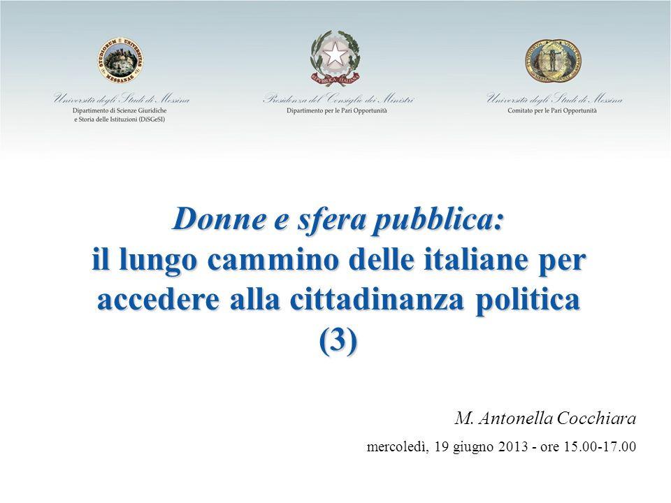 Donne e sfera pubblica: il lungo cammino delle italiane per accedere alla cittadinanza politica (3) M. Antonella Cocchiara mercoledì, 19 giugno 2013 -