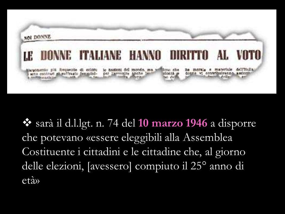 sarà il d.l.lgt. n. 74 del 10 marzo 1946 a disporre che potevano «essere eleggibili alla Assemblea Costituente i cittadini e le cittadine che, al gior