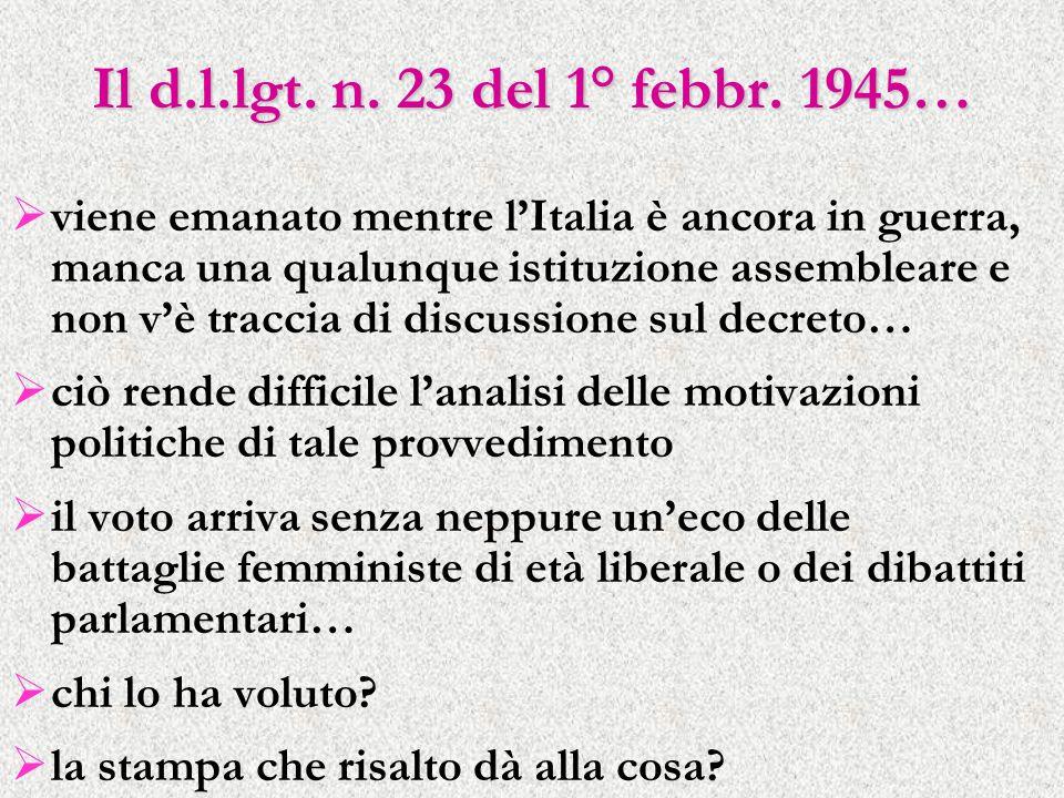 Il d.l.lgt. n. 23 del 1° febbr. 1945… viene emanato mentre lItalia è ancora in guerra, manca una qualunque istituzione assembleare e non vè traccia di
