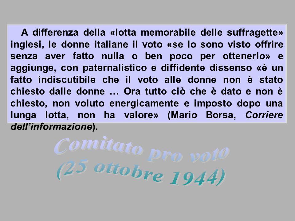 A differenza della «lotta memorabile delle suffragette» inglesi, le donne italiane il voto «se lo sono visto offrire senza aver fatto nulla o ben poco