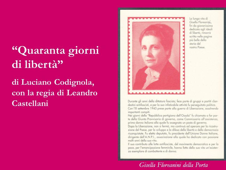 Quaranta giorni di libertà di Luciano Codignola, con la regia di Leandro Castellani Gisella Floreanini della Porta