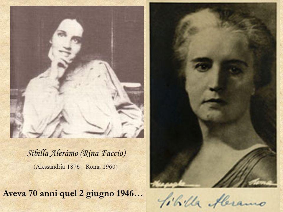 Sibilla Aleràmo (Rina Faccio) (Alessandria 1876 – Roma 1960) Aveva 70 anni quel 2 giugno 1946…