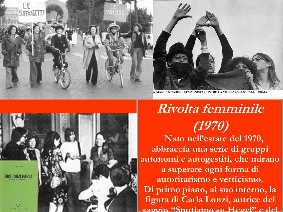 Rivolta femminile (1970) Nato nellestate del 1970, abbraccia una serie di gruppi autonomi e autogestiti, che mirano a superare ogni forma di autoritar