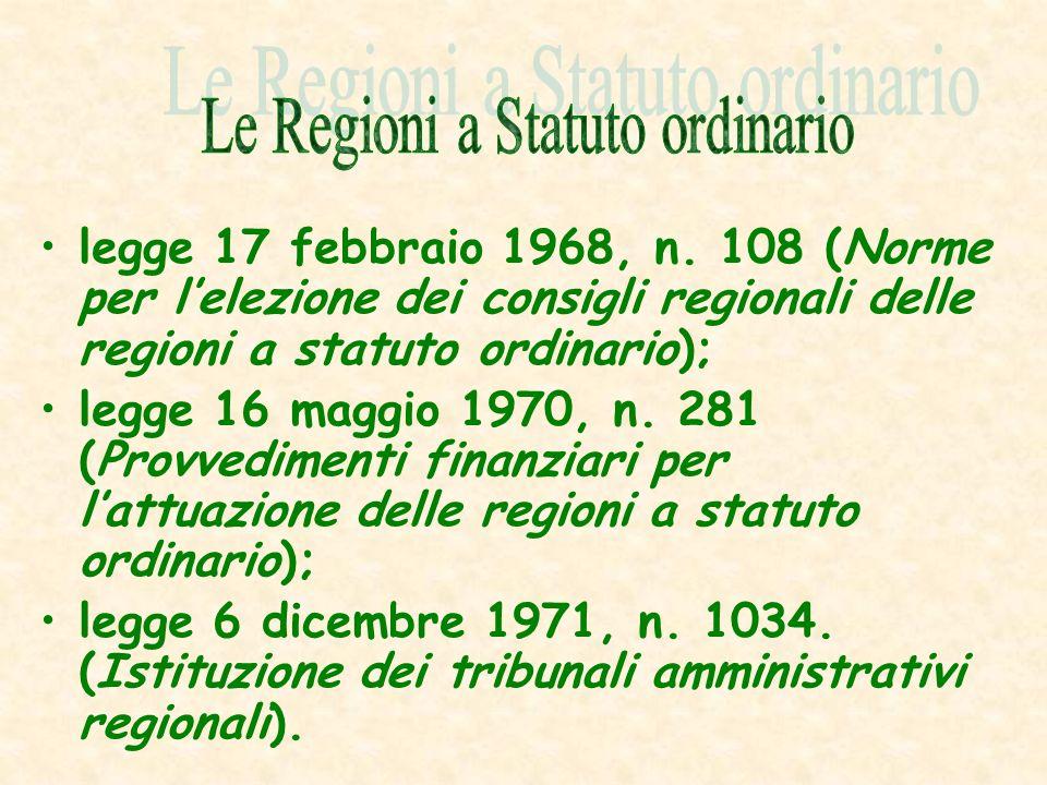 legge 17 febbraio 1968, n. 108 (Norme per lelezione dei consigli regionali delle regioni a statuto ordinario); legge 16 maggio 1970, n. 281 (Provvedim