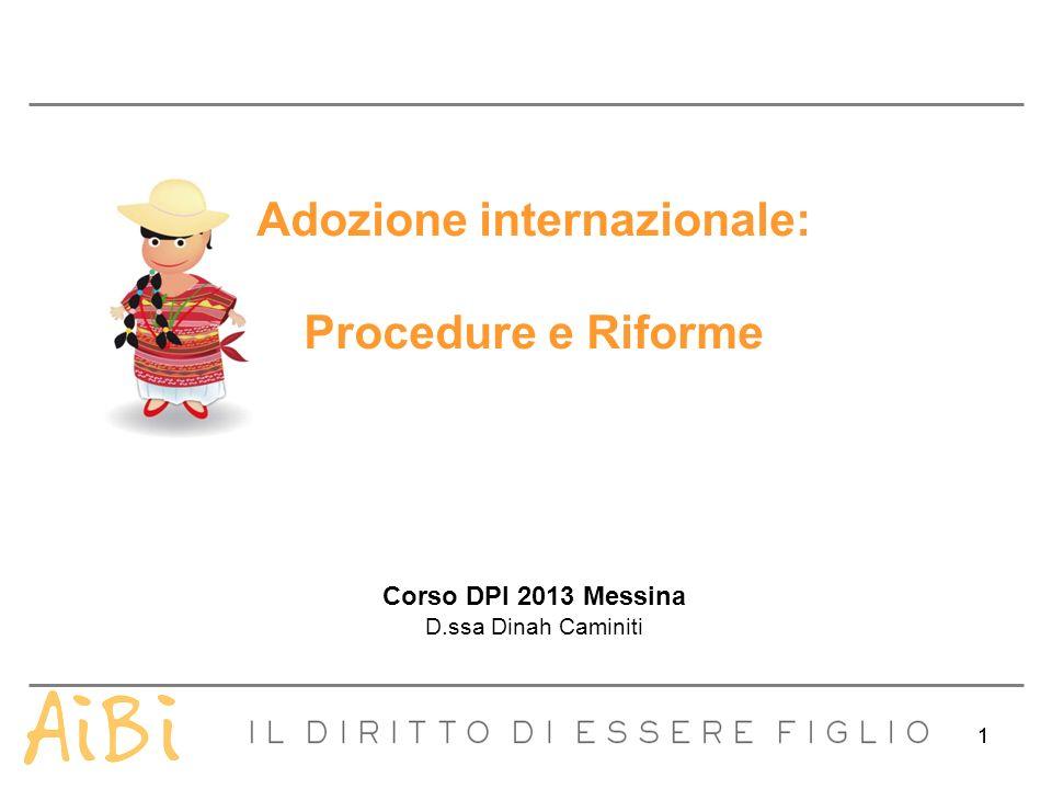11 Adozione internazionale: Procedure e Riforme Corso DPI 2013 Messina D.ssa Dinah Caminiti