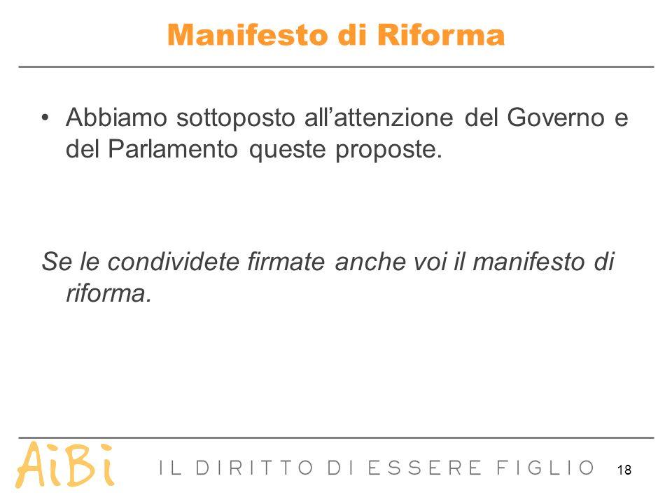 18 Manifesto di Riforma Abbiamo sottoposto allattenzione del Governo e del Parlamento queste proposte. Se le condividete firmate anche voi il manifest