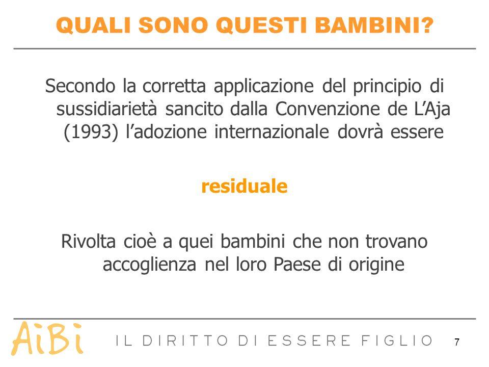 7 QUALI SONO QUESTI BAMBINI? Secondo la corretta applicazione del principio di sussidiarietà sancito dalla Convenzione de LAja (1993) ladozione intern