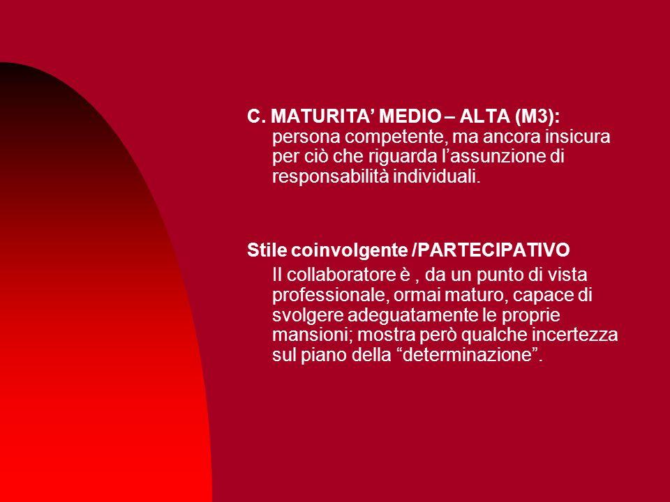 C. MATURITA MEDIO – ALTA (M3): persona competente, ma ancora insicura per ciò che riguarda lassunzione di responsabilità individuali. Stile coinvolgen