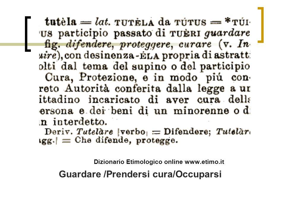 Dizionario Etimologico online www.etimo.it Guardare /Prendersi cura/Occuparsi