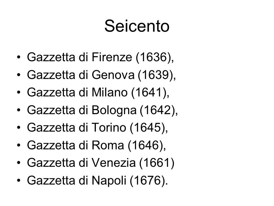 Seicento Gazzetta di Firenze (1636), Gazzetta di Genova (1639), Gazzetta di Milano (1641), Gazzetta di Bologna (1642), Gazzetta di Torino (1645), Gazz