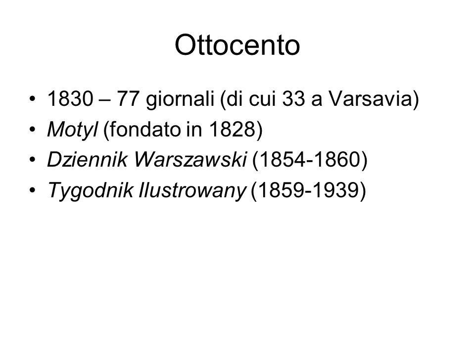 Ottocento 1830 – 77 giornali (di cui 33 a Varsavia) Motyl (fondato in 1828) Dziennik Warszawski (1854-1860) Tygodnik Ilustrowany (1859-1939)