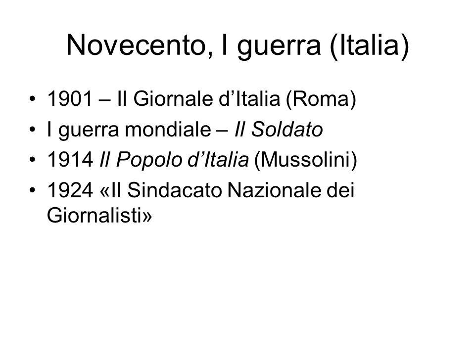 Novecento, I guerra (Italia) 1901 – Il Giornale dItalia (Roma) I guerra mondiale – Il Soldato 1914 Il Popolo dItalia (Mussolini) 1924 «Il Sindacato Na