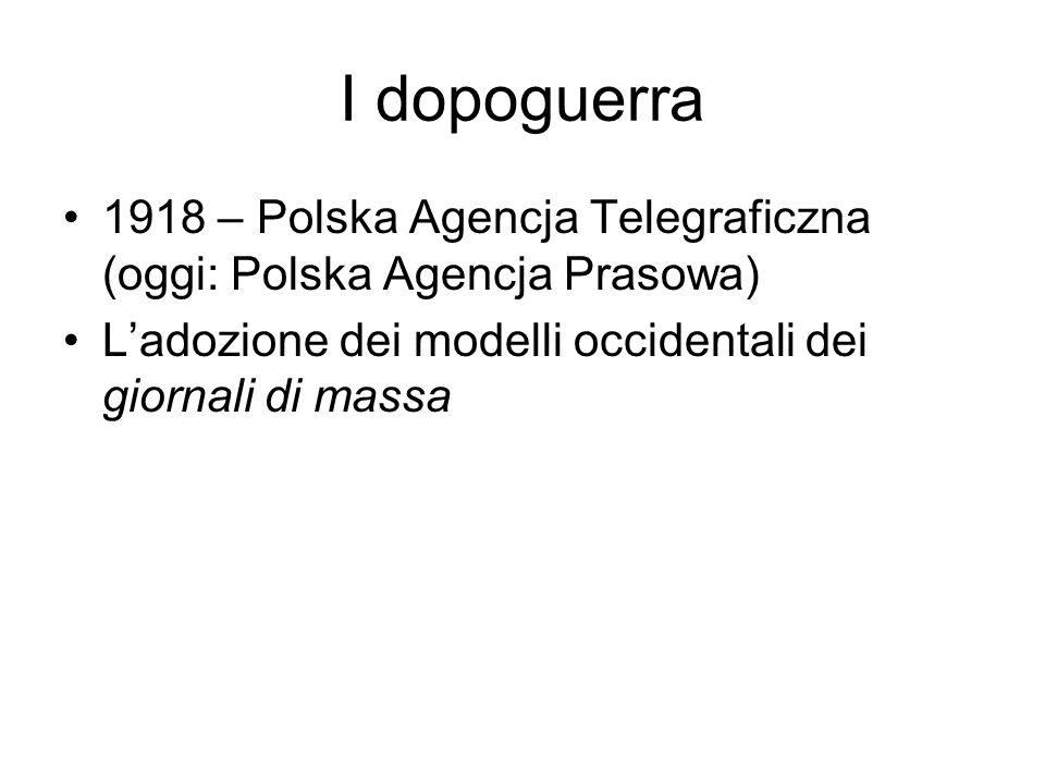 I dopoguerra 1918 – Polska Agencja Telegraficzna (oggi: Polska Agencja Prasowa) Ladozione dei modelli occidentali dei giornali di massa