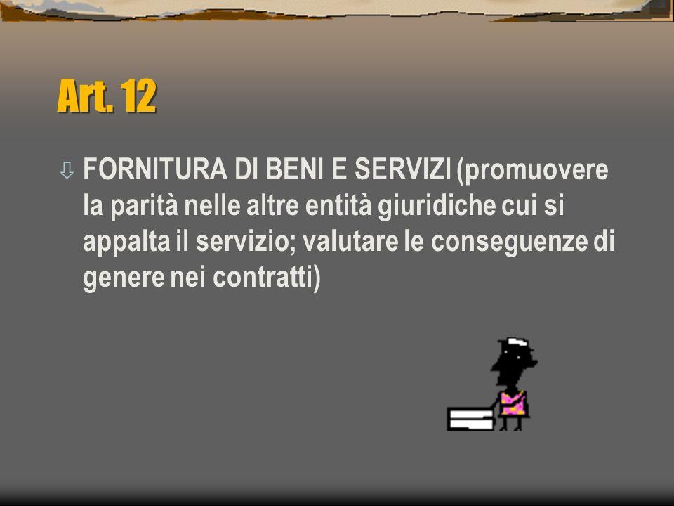 Art. 12 ò FORNITURA DI BENI E SERVIZI (promuovere la parità nelle altre entità giuridiche cui si appalta il servizio; valutare le conseguenze di gener