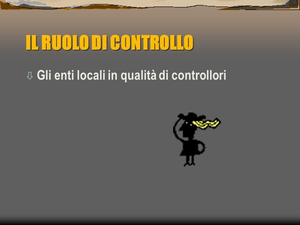 IL RUOLO DI CONTROLLO ò Gli enti locali in qualità di controllori