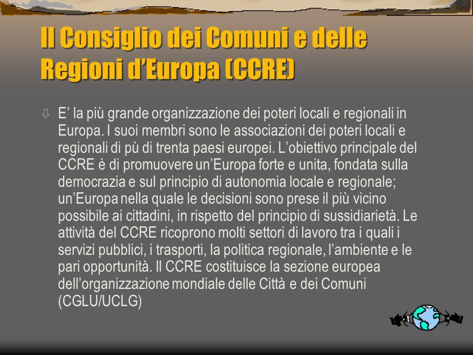 Il Consiglio dei Comuni e delle Regioni dEuropa (CCRE) ò E la più grande organizzazione dei poteri locali e regionali in Europa.