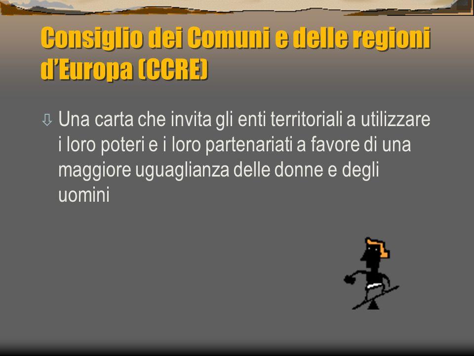 Consiglio dei Comuni e delle regioni dEuropa (CCRE) ò Una carta che invita gli enti territoriali a utilizzare i loro poteri e i loro partenariati a favore di una maggiore uguaglianza delle donne e degli uomini
