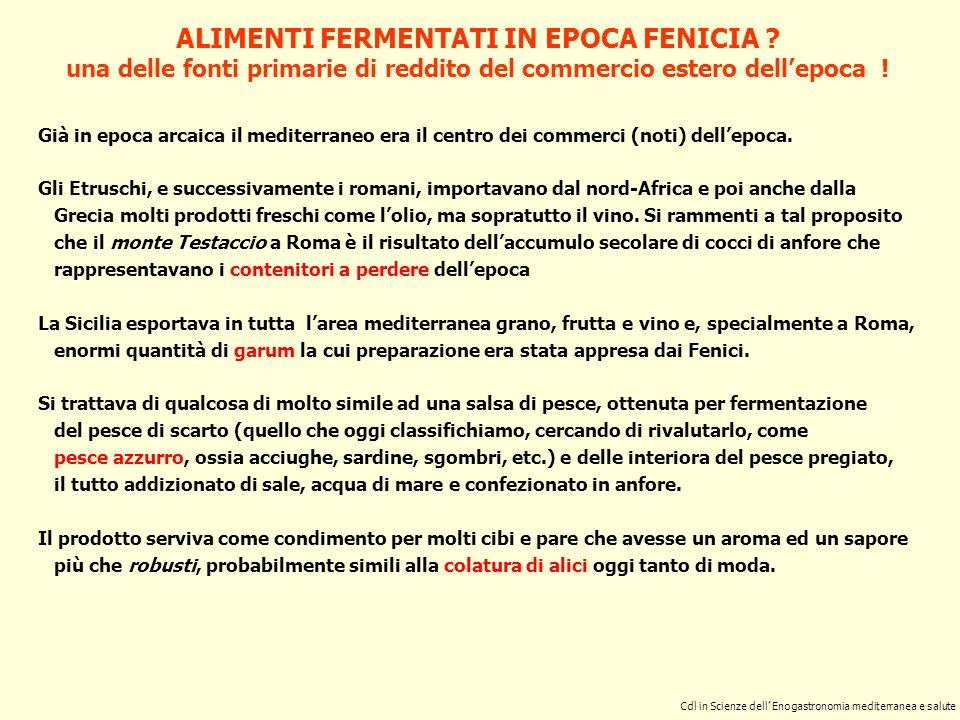 ALIMENTI FERMENTATI IN EPOCA FENICIA ? Già in epoca arcaica il mediterraneo era il centro dei commerci (noti) dellepoca. Gli Etruschi, e successivamen