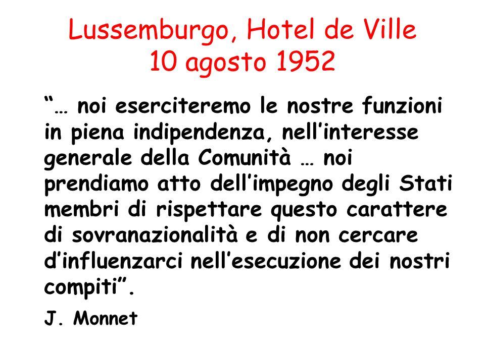 Lussemburgo, Hotel de Ville 10 agosto 1952 … noi eserciteremo le nostre funzioni in piena indipendenza, nellinteresse generale della Comunità … noi pr