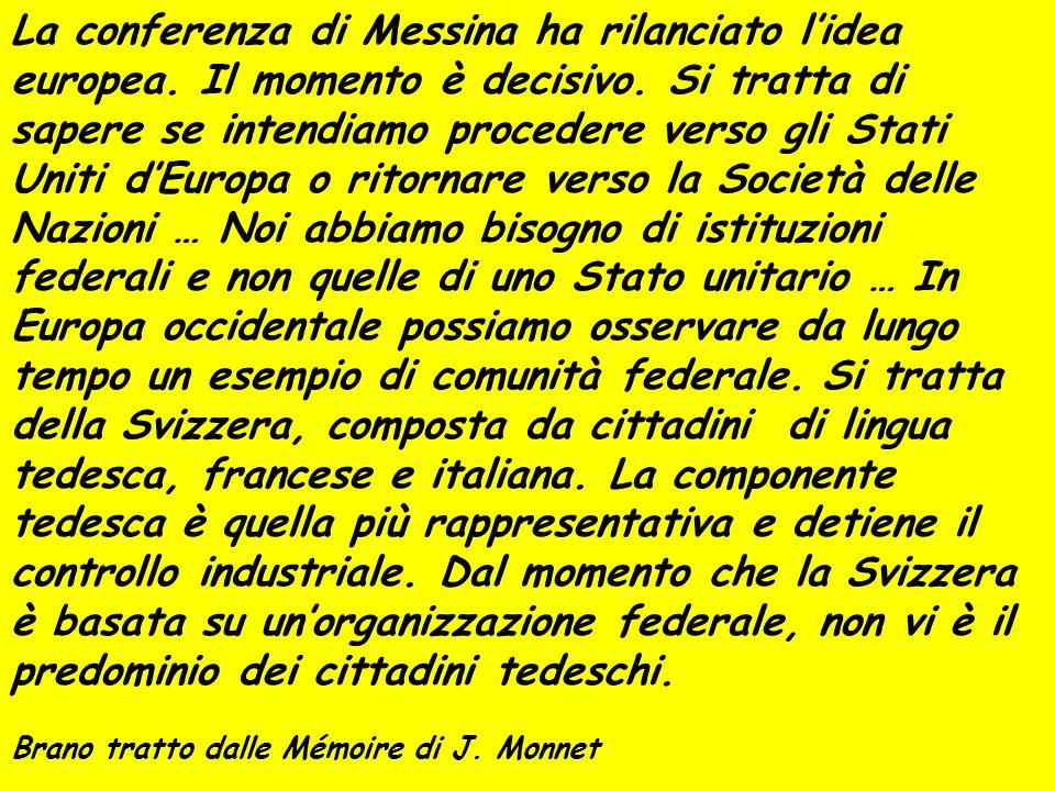 La conferenza di Messina ha rilanciato lidea europea. Il momento è decisivo. Si tratta di sapere se intendiamo procedere verso gli Stati Uniti dEuropa