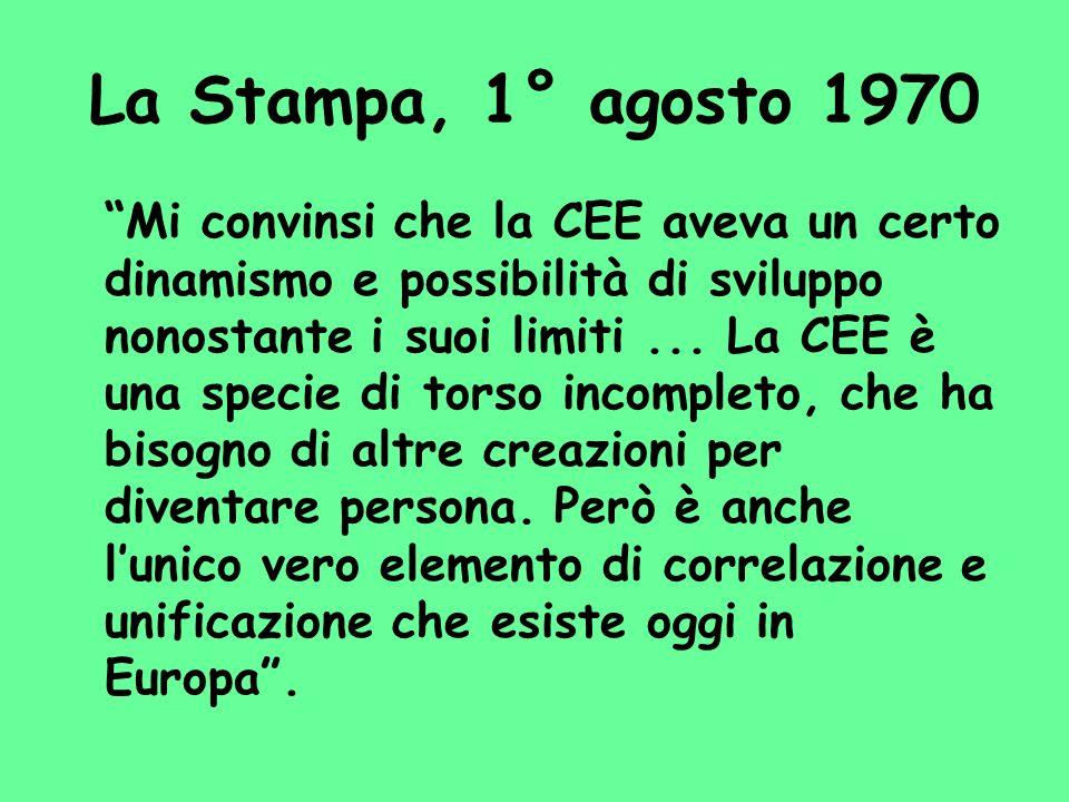 La Stampa, 1° agosto 1970 Mi convinsi che la CEE aveva un certo dinamismo e possibilità di sviluppo nonostante i suoi limiti... La CEE è una specie di