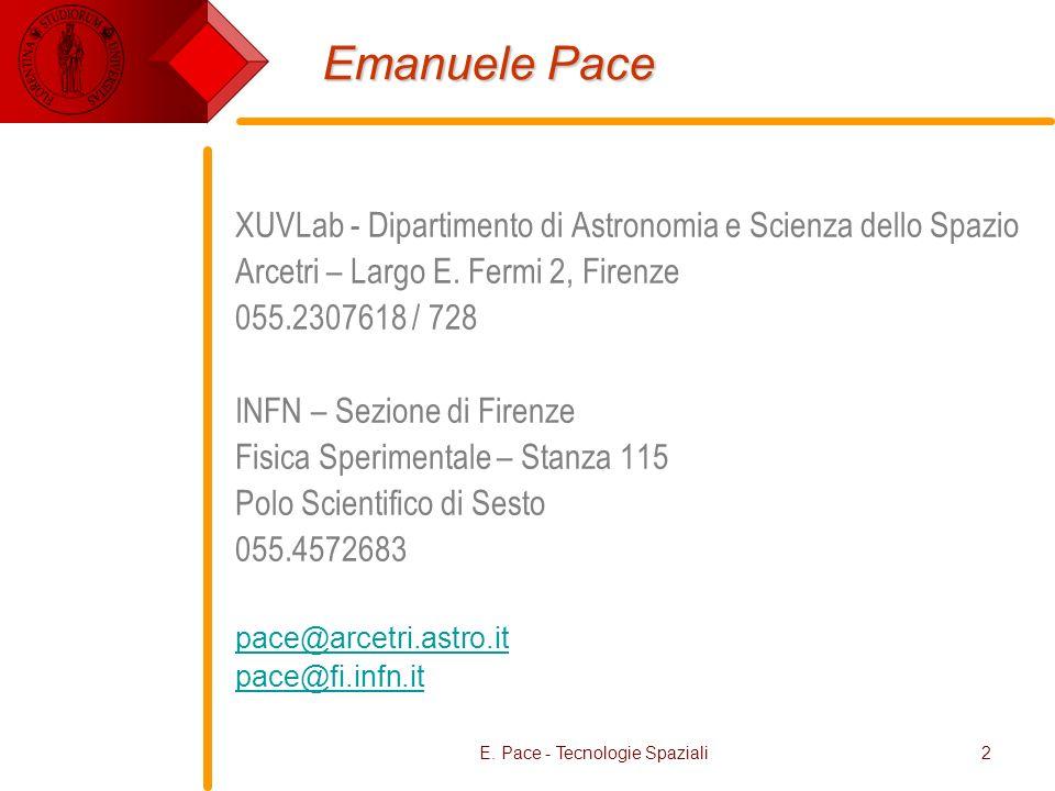 E. Pace - Tecnologie Spaziali2 Emanuele Pace XUVLab - Dipartimento di Astronomia e Scienza dello Spazio Arcetri – Largo E. Fermi 2, Firenze 055.230761