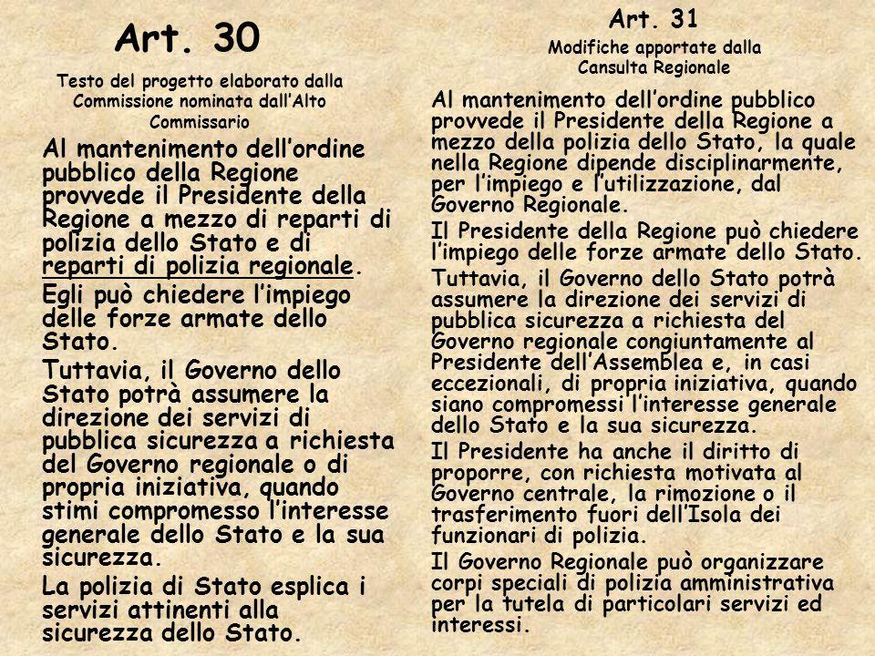 Art. 30 Al mantenimento dellordine pubblico della Regione provvede il Presidente della Regione a mezzo di reparti di polizia dello Stato e di reparti