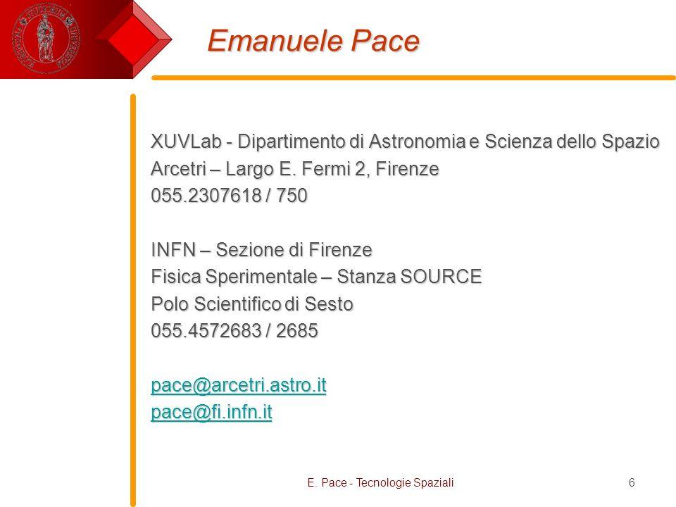 E. Pace - Tecnologie Spaziali6 Emanuele Pace XUVLab - Dipartimento di Astronomia e Scienza dello Spazio Arcetri – Largo E. Fermi 2, Firenze 055.230761
