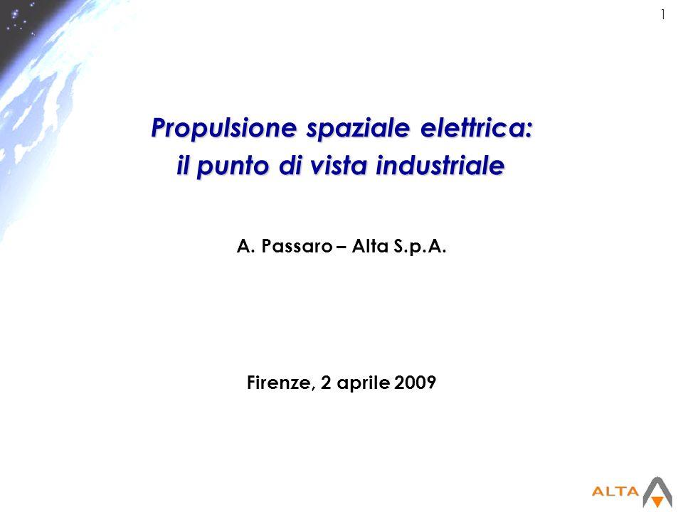 1 Propulsione spaziale elettrica: il punto di vista industriale A. Passaro – Alta S.p.A. Firenze, 2 aprile 2009