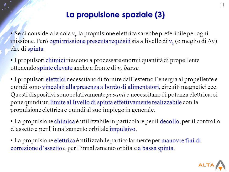 11 La propulsione spaziale (3) ognimissione presenta requisitiv e spinta Se si considera la sola v e la propulsione elettrica sarebbe preferibile per