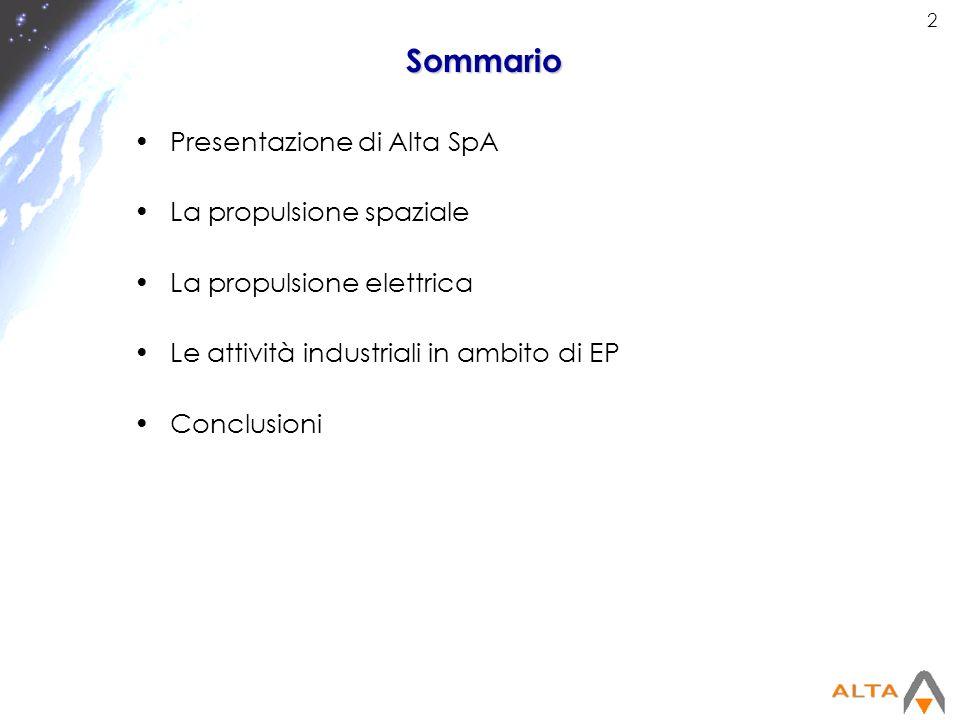 2Sommario Presentazione di Alta SpA La propulsione spaziale La propulsione elettrica Le attività industriali in ambito di EP Conclusioni